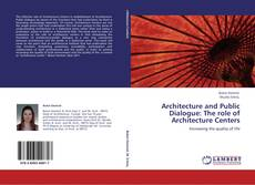 Copertina di Architecture and Public Dialogue: The role of Architecture Centers