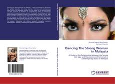 Copertina di Dancing The Strong Woman in Malaysia