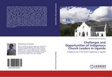 Bookcover of Challenges and Opportunities of Indigenous Church Leaders in Uganda
