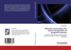 Buchcover von Phonetic parameters for status recognition of pregnant woman