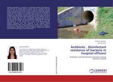 Buchcover von Antibiotic , Disinfectant resistance of bacteria in hospital effluent