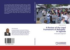Bookcover of A Review of the Legal Framework of Refugees   in Uganda
