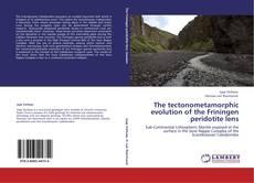The tectonometamorphic evolution of the Friningen peridotite lens kitap kapağı