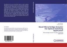 Novel Micro-bridge Actuator For Optical Switching Application kitap kapağı