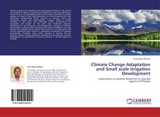 Bookcover of Climate Change Adaptation and Small scale Irrigation Development