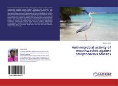 Bookcover of Anti-microbial activity of mouthwashes against Streptococcus Mutans