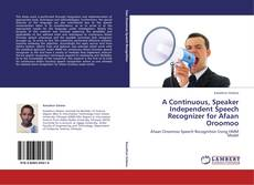 Bookcover of A Continuous, Speaker Independent Speech Recognizer for Afaan Oroomoo