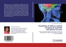 Bookcover of Feasibility of diffuse optical imaging to quantify perception of pain