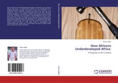 Couverture de How Africans Underdeveloped Africa: