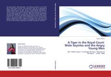 Bookcover of A Tiger in the Royal Court: Wole Soyinka and the Angry Young Men
