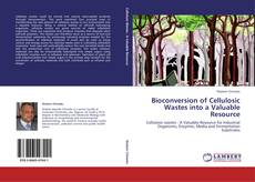 Bookcover of Bioconversion of Cellulosic Wastes into a Valuable Resource
