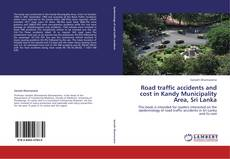 Bookcover of Road traffic accidents and cost in Kandy Municipality Area, Sri Lanka