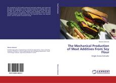 Bookcover of The Mechanical Production of Meat Additives From Soy Flour