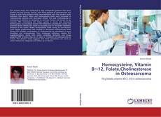 Bookcover of Homocysteine, Vitamin B¬12, Folate,Cholinesterase in Osteosarcoma