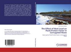 Bookcover of The Effect of Heat Load on Fluid Friction Factor in Corrugated Hoses