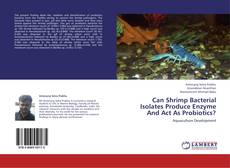 Buchcover von Can Shrimp Bacterial Isolates Produce Enzyme And Act As Probiotics?