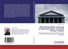 Bookcover of Reforming Higher Learning in New Brunswick: A Critical Theory Critique