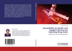 Bookcover of Accessibility to Health and Support Services by Injecting Drug Users