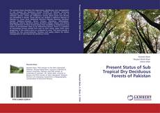 Bookcover of Present Status of Sub Tropical Dry Deciduous Forests of Pakistan