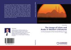 Bookcover of The Image of Islam and Arabs in Western Literatures