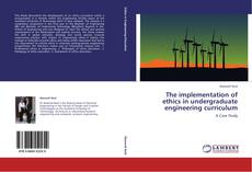 Bookcover of The implementation of ethics in undergraduate engineering curriculum