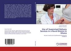 Bookcover of Use of Supervised Delivery Services in a Rural District in Ghana