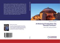 """Bookcover of A Historical Evaluation On """"Rumeli Fortress"""""""