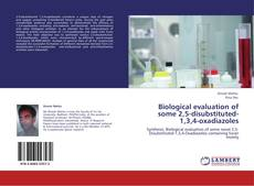Bookcover of Biological evaluation of some 2,5-disubstituted-1,3,4-oxadiazoles