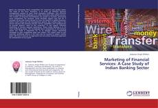 Bookcover of Marketing of Financial Services: A Case Study of Indian Banking Sector