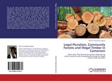 Bookcover of Legal Pluralism, Community Forests and Illegal Timber in Cameroon