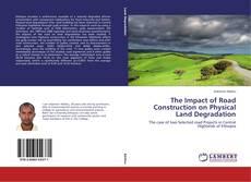 Portada del libro de The Impact of Road Construction on Physical Land Degradation