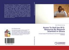 Bookcover of Access To And Use Of E-Resources By Research Scientists In Ghana