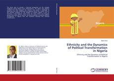 Bookcover of Ethnicity and the Dynamics of Political Transformation in Nigeria