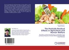 Bookcover of The Pesticide Residual Effects in Agriculture and Human Welfare