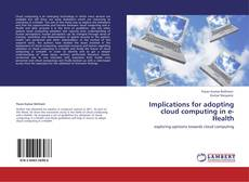 Bookcover of Implications for adopting cloud computing in e-Health