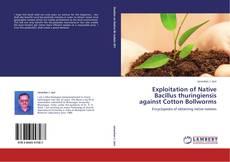 Exploitation of Native Bacillus thuringiensis against Cotton Bollworms的封面