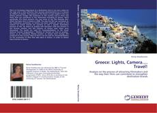 Bookcover of Greece: Lights, Camera.... Travel!