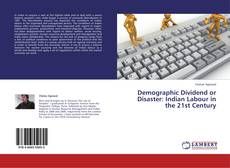 Bookcover of Demographic Dividend or Disaster: Indian Labour in the 21st Century