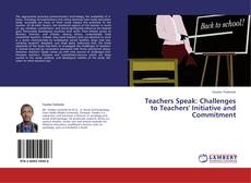 Bookcover of Teachers Speak: Challenges to Teachers' Initiative and Commitment