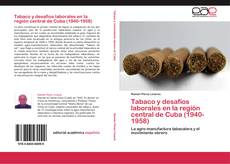 Bookcover of Tabaco y desafíos laborales en la región central de Cuba (1940-1958)