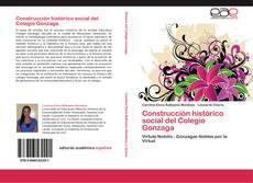 Bookcover of Construcción histórico social del Colegio Gonzaga