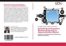 Обложка El Perfil de la Pequeña y Mediana Empresa en Aguascalientes Mexico
