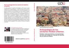 Bookcover of Antropología de los sectores  medios urbanos