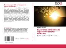 Couverture de Esperanza perdida en la izquierda electoral mexicana