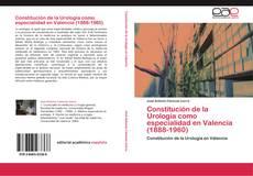 Bookcover of Constitución de la Urología como especialidad en Valencia (1888-1960)