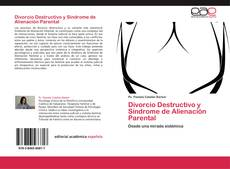 Couverture de Divorcio Destructivo y Síndrome de Alienación Parental