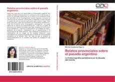 Bookcover of Relatos provinciales sobre el pasado argentino