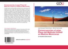 Portada del libro de Consecuencias a Largo Plazo del Maltrato Infantil en Madres Mexicanas
