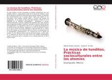 Bookcover of La música de tunditos. Prácticas socioculturales entre los otomíes