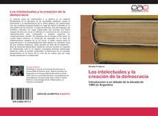 Bookcover of Los intelectuales y la creación de la democracia